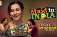 Maid in India SE01 EP02: Akshay Kumar se Aage