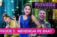 Mushaira Unplugged S01 EP2: Mehengai Pe Baat