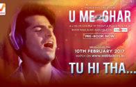 Tu Hi Tha | U Me Aur Ghar